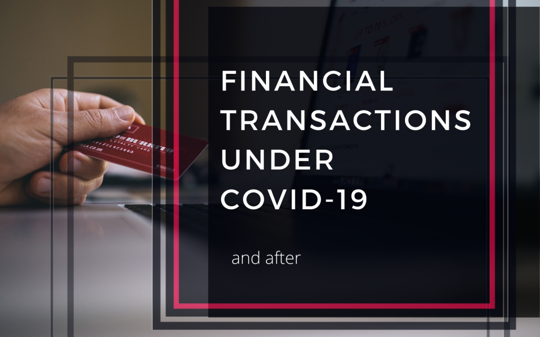 Protecting your business AND your financial transactions under Covid-19