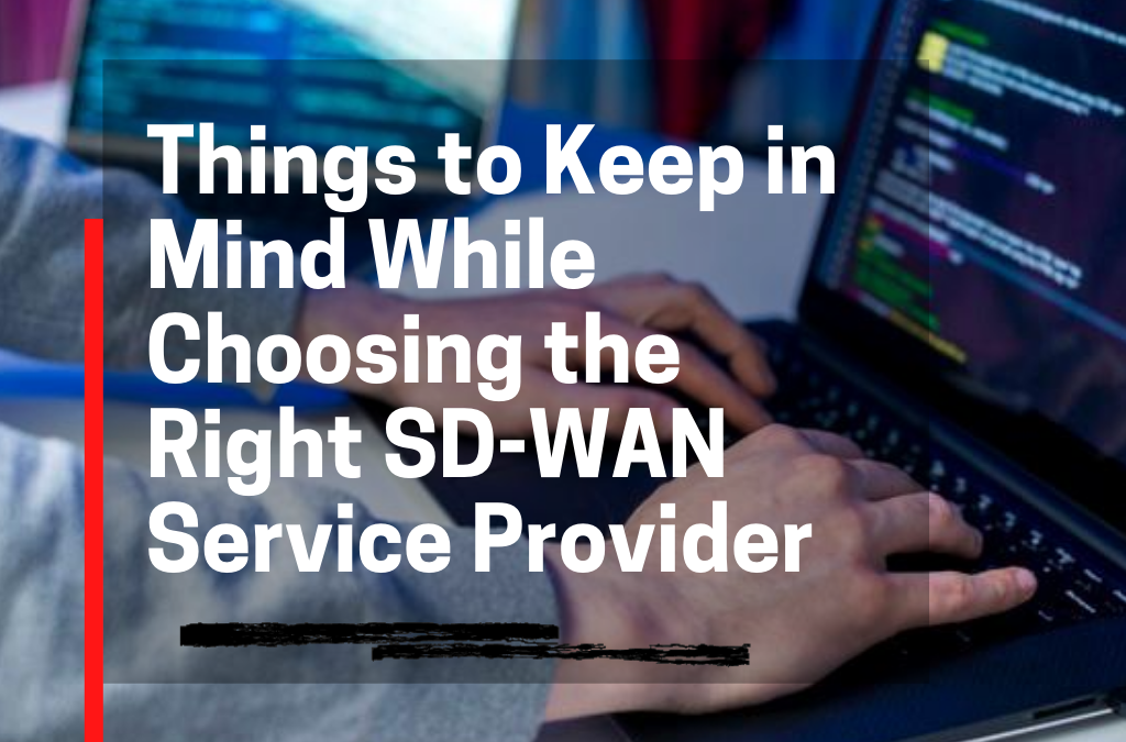 Things to Keep in Mind for Choosing the Right SD-WAN Service Provider